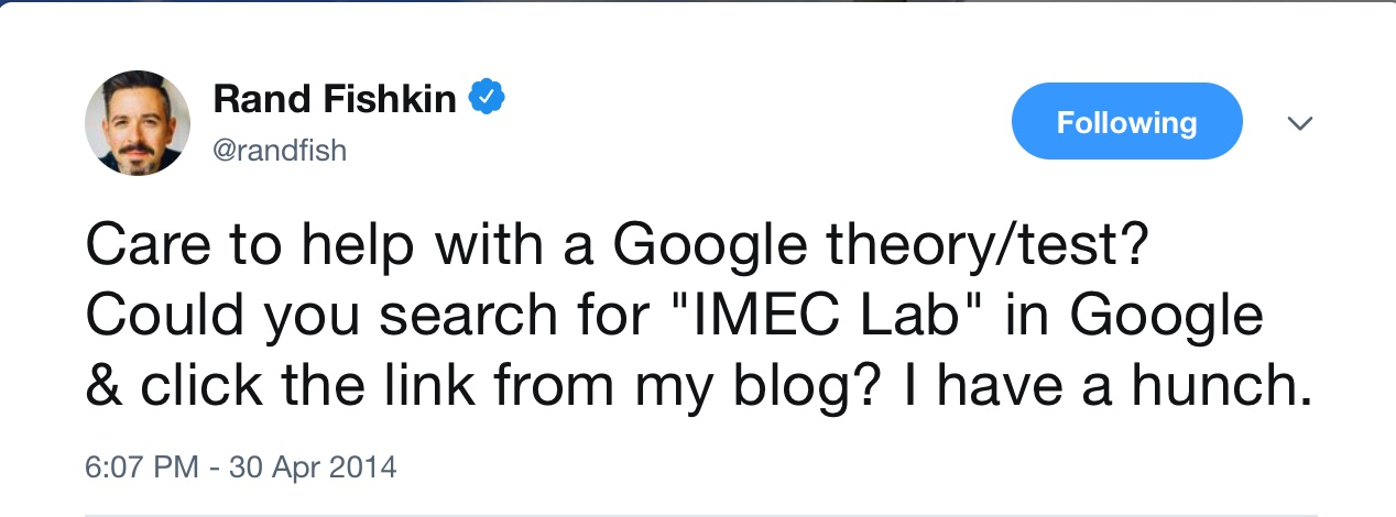 image of Rand Fishikin's tweet: Can you help with a Google theory/test? Could you search for IMEC Lab in Google & click the link from my blog? I have a hunch.